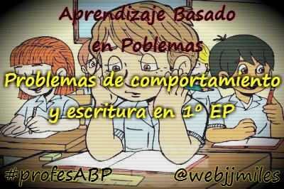 ABP 1: Problemas de comportamiento y escritura en 1º EP