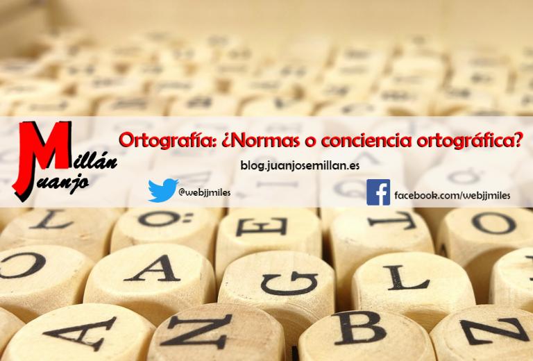 Ortografía: ¿Normas o conciencia ortográfica?